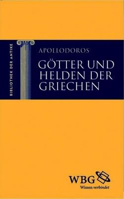 Götter und Helden der Griechen von Apollodoros, Baier,  Thomas, Brodersen,  Kai, Hose,  Martin