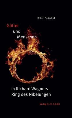 Götter und Menschen in Richard Wagners Ring des Nibelungen von Saitschick,  Robert