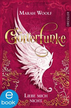 GötterFunke – Liebe mich nicht von Schneider,  Frauke, Woolf,  Marah