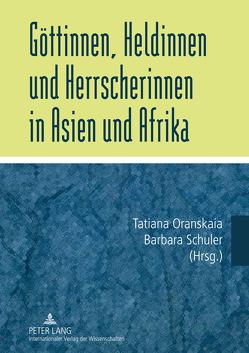Göttinnen, Heldinnen und Herrscherinnen in Asien und Afrika von Oranskaia,  Tatiana, Schüler,  Barbara