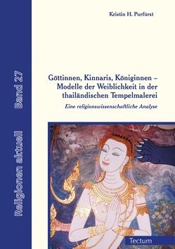 Göttinnen, Kinnaris, Königinnen – Modelle der Weiblichkeit in der thailändischen Tempelmalerei von Purfürst,  Kristin H.