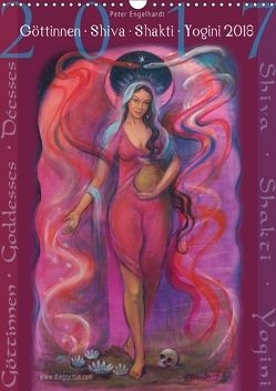 Göttinnnen · Shiva · Shakti · Yogini 2018 (Wandkalender 2018 DIN A3 hoch) von Engelhardt,  Peter