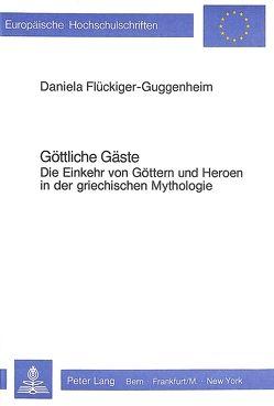 Göttliche Gäste von Flückiger-Guggenheim,  Daniela