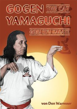"Gogen ""The Cat"" Yamaguchi – Goju Ryu Karate von Masberg,  Mario, Mohr-Ferrer,  Gabriele, Warrener,  Don"