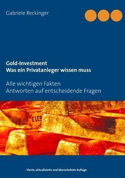 Gold-Investment Was ein Privatanleger wissen muss von Reckinger,  Gabriele