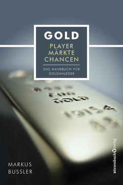 Gold – Player, Märkte, Chancen von Bußler,  Markus