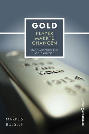 Gold – Player, Märkte, Chancen von Bußler,  Markus