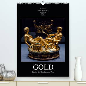 Gold – Schätze der Kunstkammer WienAT-Version (Premium, hochwertiger DIN A2 Wandkalender 2021, Kunstdruck in Hochglanz) von Bartek,  Alexander
