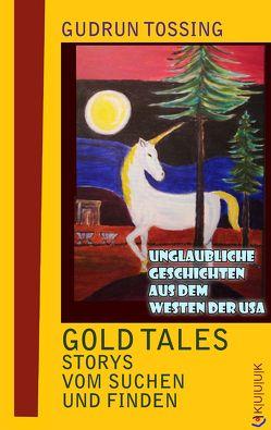 Gold Tales – Storys vom Suchen & Finden von Tossing,  Gudrun