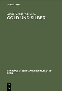 Gold und Silber von Kunstgewerbe-Museum Berlin, Lessing,  Julius