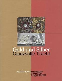 Gold und Silber – Glanzvolle Tracht von Hutter,  Ernestine, Laub,  Peter