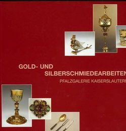 Gold- und Silberschmiedearbeiten Pfalzgalerie Kaiserslautern von Buhlmann,  Britta E., Stinzendörfer,  Heidi