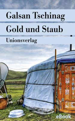 Gold und Staub von Tschinag,  Galsan
