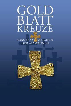 Goldblattkreuze – Glaubenszeichen der Alamannen von Fürst,  Gebhard, Gut,  Andreas, Terp-Schunter,  Martina, Theune-Grosskopf,  Barbara
