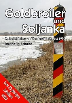 Goldbroiler und Soljanka von Schulze,  Roland W.