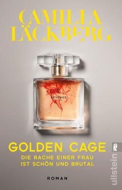 Golden Cage. Die Rache einer Frau ist schön und brutal. von Frey,  Katrin, Läckberg,  Camilla