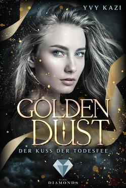 Golden Dust. Der Kuss der Todesfee von Kazi,  Yvy