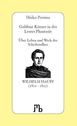 Goldene Körner in des Lesers Phantasie von Hauff,  Wilhelm, Postma,  Heiko