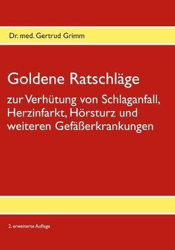 Goldene Ratschläge zur Verhütung von Schlaganfall, Herzinfarkt, Hörsturz und weiteren Gefäßerkrankungen von Grimm,  Gertrud