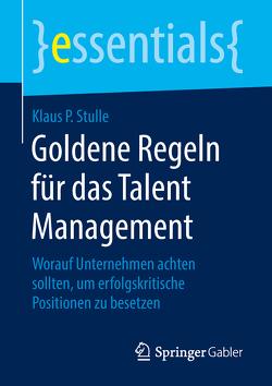 Goldene Regeln für das Talent Management von Stulle,  Klaus P.