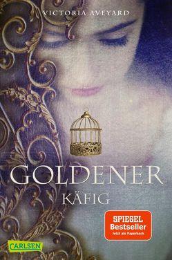 Goldener Käfig (Die Farben des Blutes 3) von Aveyard,  Victoria, Schmitz,  Birgit
