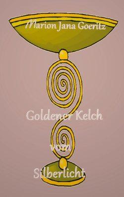 Goldener Kelch vom Silberlicht von Goeritz,  Marion Jana