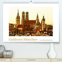 Goldenes München fotografiert von Andreas Riedmiller (Premium, hochwertiger DIN A2 Wandkalender 2021, Kunstdruck in Hochglanz) von Riedmiller,  Andreas