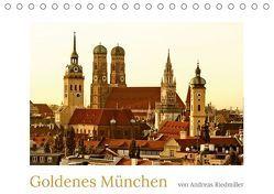 Goldenes München fotografiert von Andreas Riedmiller (Tischkalender 2018 DIN A5 quer) von Riedmiller,  Andreas