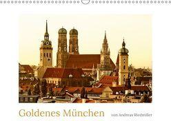 Goldenes München fotografiert von Andreas Riedmiller (Wandkalender 2019 DIN A3 quer) von Riedmiller,  Andreas