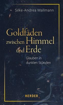 Goldfäden zwischen Himmel und Erde von Mallmann,  Silke-Andrea