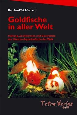 Goldfische in aller Welt von Teichfischer,  Bernhard
