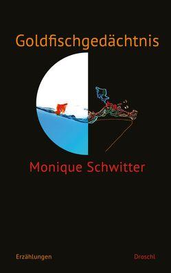 Goldfischgedächtnis von Schwitter,  Monique
