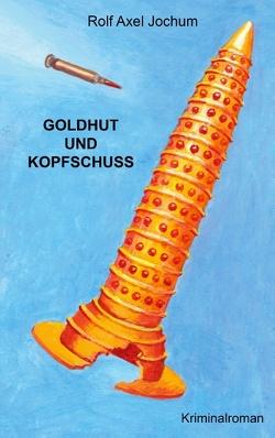 Goldhut und Kopfschuss von Jochum,  Axel