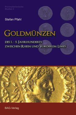 Goldmünzen des 1.–5. Jahrhunderts zwischen Rhein und Vorderem Limes von Pfahl,  Stefan F.