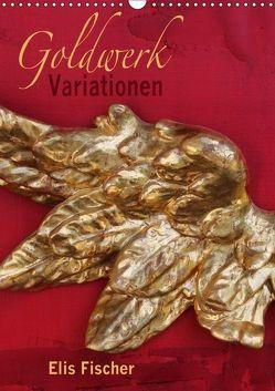 Goldwerk Variationen (Wandkalender 2018 DIN A3 hoch) von Fischer,  Elis