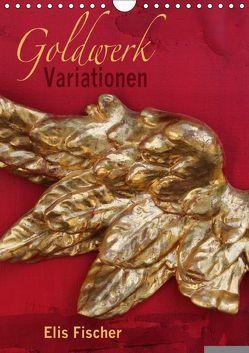 Goldwerk Variationen (Wandkalender 2018 DIN A4 hoch) von Fischer,  Elis