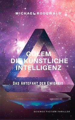 GOLEM – Die Künstliche Intelligenz: Das Artefakt der Ewigkeit von Rodewald,  Michael