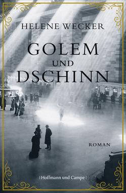 Golem und Dschinn von Grube,  Anette, Wecker,  Helene