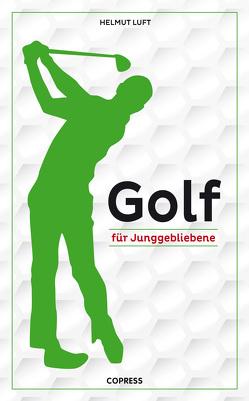 Golf für Junggebliebene von Luft,  Helmut