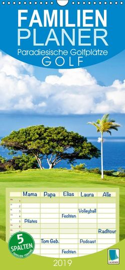 Golf: Paradiesische Golfplätze – Familienplaner hoch (Wandkalender 2019 , 21 cm x 45 cm, hoch) von CALVENDO