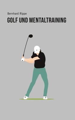 Golf und Mentaltraining von Rippe,  Bernhard