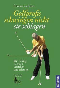 Golfprofis schwingen nicht – sie schlagen von Zacharias,  Thomas