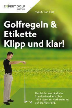 Golfregeln & Etikette: Klipp und klar! von Ton-That,  Yves C.
