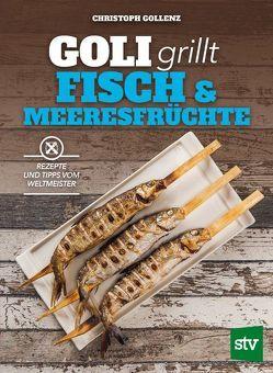 Goli grillt Fisch & Meeresfrüchte von Gollenz,  Christoph
