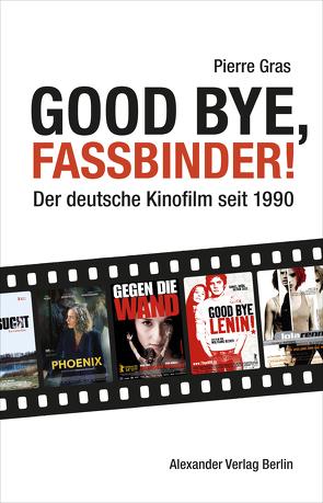 Good bye, Fassbinder von Gras,  Pierre, Seibert,  Marcus, Terhechte,  Christoph