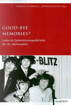 Good Bye Memories? von Reulecke,  Jürgen, Stambolis,  Barbara