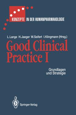 Good Clinical Practice I von Heger-Mahn,  D., Jaeger,  H., Jaeger,  Halvor, Klingmann,  Ingrid, Knorr,  G., Lange,  J., Lange,  Lothar, Mangold,  B., Mey,  C.de, Michna,  H.-G., Molz,  K.-H., Mosberg,  H., Plettenberg,  H., Riis,  P., Schulze,  H J, Seifert,  Wolf, Theodor,  R., Wuermeling,  H.-B.