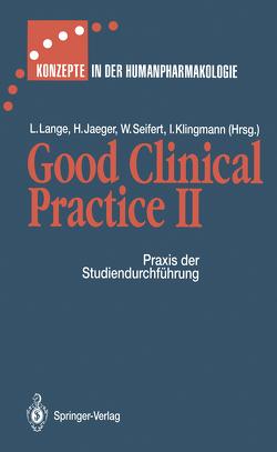 Good Clinical Practice II von Bass,  R, Englisch,  A., Fontaine,  L., Fox,  A., Gaßmüller,  J., Günzel,  P., Heger-Mahn,  D., Hennig,  D., Jaeger,  Halvor, Janik,  F., Kecskes,  A., Klingmann,  Ingrid, Kwasny,  H., Lange,  J., Lange,  Lothar, Mager,  T., Mey,  C.de, Ott,  H., Pabst,  G., Plettenberg,  H.D., Reh,  C., Rohloff,  A., Schulz,  R., Seifert,  W., Seifert,  Wolf, Seitz,  O., Siebling,  U., Spiegel,  B., Staks,  T., Theodor,  R.A., Thoms,  R., Ungethüm,  W., Weber,  W.