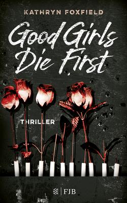 Good Girls Die First von Blum,  Christine, Foxfield,  Kathryn