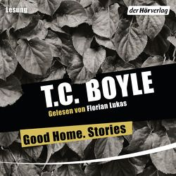 Good Home. Stories von Boyle,  T. C., Grube,  Anette, Gunsteren,  Dirk van, Lukas,  Florian